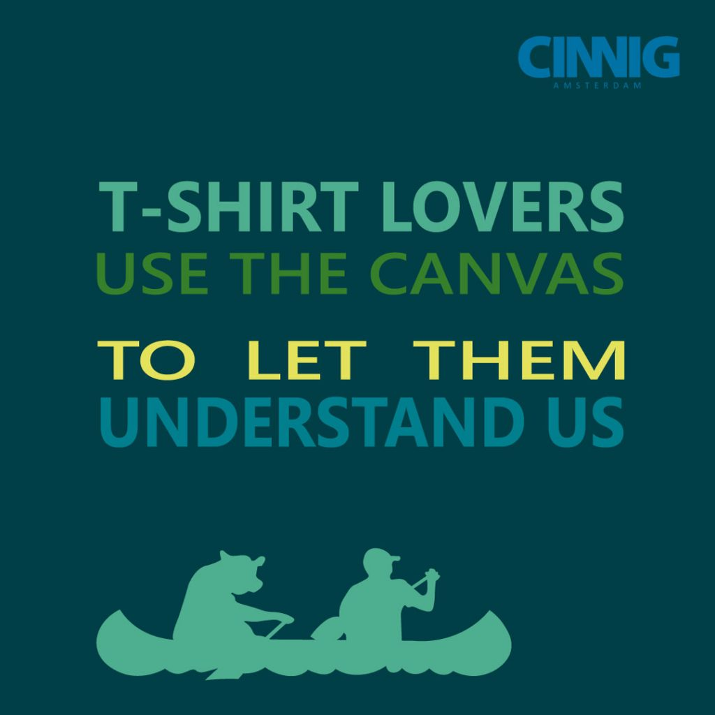T-shirt lovers, use the canvas to let them understand us